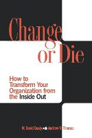 Change or Die: How to Transform Your Organization from the Inside Out (Paperback)