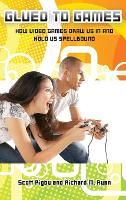 Glued to Games: How Video Games Draw Us In and Hold Us Spellbound (Hardback)