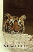 The Life and Fate of the Indian Tiger (Hardback)