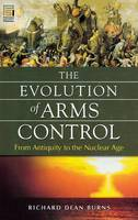 The Evolution of Arms Control: From Antiquity to the Nuclear Age - Praeger Security International (Hardback)