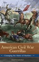 American Civil War Guerrillas: Changing the Rules of Warfare (Hardback)