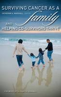 Surviving Cancer as a Family and Helping Co-Survivors Thrive (Hardback)