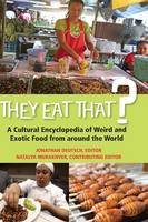 They Eat That?: A Cultural Encyclopedia of Weird and Exotic Food from around the World (Hardback)