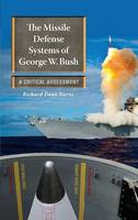 The Missile Defense Systems of George W. Bush: A Critical Assessment - Praeger Security International (Hardback)