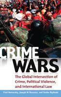 Crime Wars: The Global Intersection of Crime, Political Violence, and International Law (Hardback)