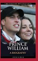 Prince William: A Biography - Greenwood Biographies (Hardback)