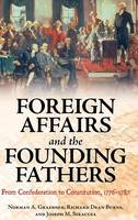 Foreign Affairs and the Founding Fathers: From Confederation to Constitution, 1776-1787 (Hardback)