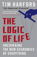 The Logic of Life: Uncovering the New Economics of Everything (Hardback)