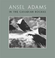 Ansel Adams in the Canadian Rockies (Hardback)