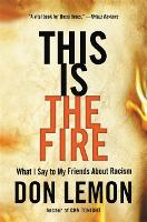 This Is the Fire: What I Say to My Friends About Racism (Hardback)