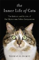 The Inner Life of Cats: The Science and Secrets of Our Mysterious Feline Companions (Hardback)