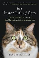 The Inner Life of Cats: The Science and Secrets of Our Mysterious Feline Companions (Paperback)