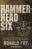 """Hammerhead Six: The Story of the First Special Forces """"A"""" Camp in Afghanistan's Violent Pech Valley (Hardback)"""