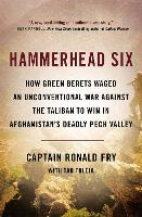 Hammerhead Six: How Green Berets Waged an Unconventional War Against the Taliban to Win in Afghanistan's Deadly Pech Valley (Paperback)