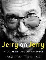Jerry on Jerry: The Unpublished Jerry Garcia Interviews (Hardback)