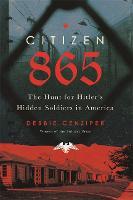 Citizen 865: The Hunt for Hitler's Hidden Soldiers in America (Hardback)