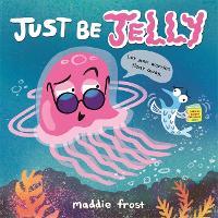 Just Be Jelly (Hardback)