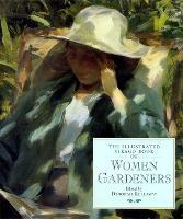 The Illustrated Virago Book Of Women Gardeners