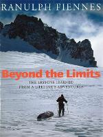 Beyond The Limits: The Lessons Learned from a Lifetime's Adventures (Hardback)