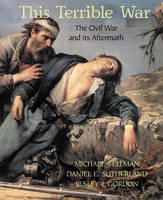This Terrible War: The Civil War and its Aftermath (Paperback)