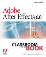 Adobe After Effects 6.0.: Classroom in a Book