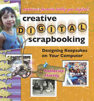 Creative Digital Scrapbooking: Designing Keepsakes on Your Computer (Paperback)