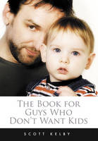 The Book for Guys Who Don't Want Kids (Paperback)