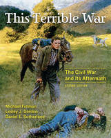 This Terrible War: The Civil War and Its Aftermath (Hardback)