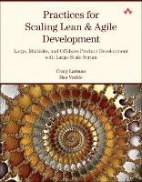 Practices for Scaling Lean & Agile Development: Large, Multisite, and Offshore Product Development with Large-Scale Scrum (Paperback)