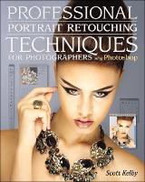 Professional Portrait Retouching Techniques for Photographers Using Photoshop (Paperback)