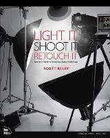 Light It, Shoot It, Retouch It: Learn Step by Step How to Go from Empty Studio to Finished Image (Paperback)