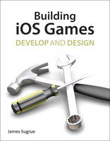 Building IOS Games: Develop and Design (Paperback)