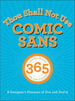 Thou Shall Not Use Comic Sans: 365 Graphic Design Sins and Virtues: A Designer's Almanac of Dos and Don'ts (Paperback)
