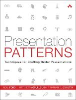 Presentation Patterns: Techniques for Crafting Better Presentations (Paperback)