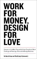 Work for Money, Design for Love: Answers to the Most Frequently Asked Questions About Starting and Running a Successful Design Business (Paperback)