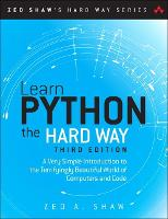 Learn Python the Hard Way: A Very Simple Introduction to the Terrifyingly Beautiful World of Computers and Code - Zed Shaw's Hard Way Series