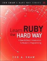 Learn Ruby the Hard Way: A Simple and Idiomatic Introduction to the Imaginative World Of Computational Thinking with Code - Zed Shaw's Hard Way Series