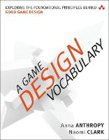 Game Design Vocabulary, A: Exploring the Foundational Principles Behind Good Game Design - Game Design (Paperback)