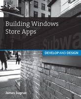 Building Windows Store Apps: Develop and Design (Paperback)