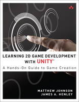 Learning 2D Game Development with Unity: A Hands-On Guide to Game Creation (Paperback)