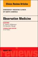 Observation Medicine, An Issue of Emergency Medicine Clinics of North America - The Clinics: Internal Medicine 35-3 (Hardback)