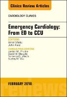 Emergency Cardiology: From ED to CCU, An Issue of Cardiology Clinics - The Clinics: Internal Medicine 36-1 (Hardback)