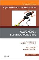 Value-Added Electrodiagnostics, An Issue of Physical Medicine and Rehabilitation Clinics of North America - The Clinics: Radiology 29-4 (Hardback)