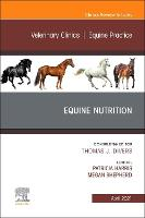 Equine Nutrition, An Issue of Veterinary Clinics of North America: Equine Practice: Volume 37-1 - The Clinics: Veterinary Medicine (Hardback)