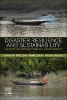 Disaster Resilience and Sustainability: Adaptation for Sustainable Development (Paperback)