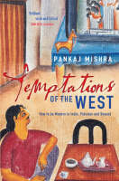 Temptations of the West: How to be Modern in India, Pakistan and Beyond (Paperback)