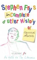 Stephen Fry's Incomplete and Utter History of Classical Music (Paperback)