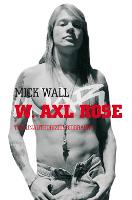 W. Axl Rose: The Unauthorized Biography (Paperback)