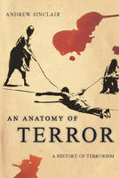 An Anatomy of Terror: A History of Terrorism (Paperback)