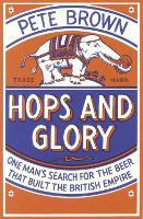 Hops and Glory: One man's search for the beer that built the British Empire (Paperback)